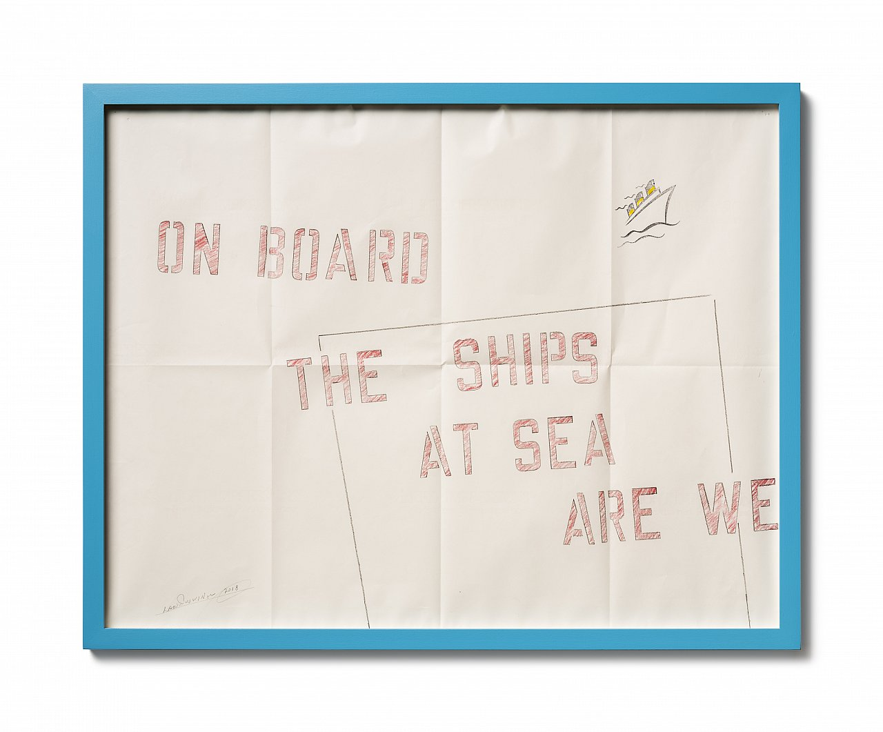 Lawrence Weiner – ON BOARD THE SHIPS AT SEA ARE WE, 2018, Faber Castell Bleistift, Faber Castell Tusche auf gefaltetem Archivpapier, 54 x 69 cm